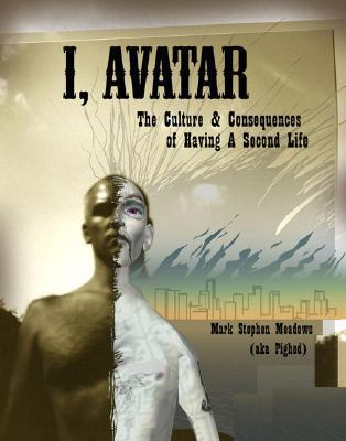 I, Avatar: The Culture and Consequences of Having a Second Life (Testprep  by  Mark Stephen Meadows