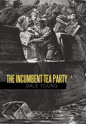 The Incumbent Tea Party Dale Young