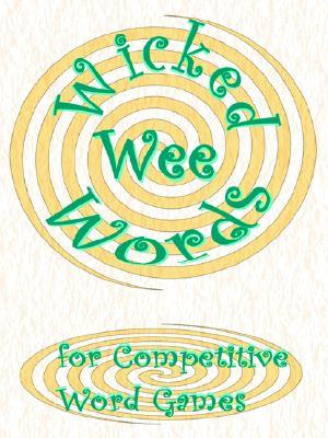 Wicked Wee Words: For Competitive Word Games Sheila John