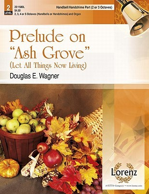 Prelude on Ash Grove - 2-3 Octave Hb/Hc Part: Let All Things Now Living  by  Douglas E. Wagner