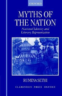 Myths of the Nation: National Identity and Literary Representations  by  Rumina Sethi