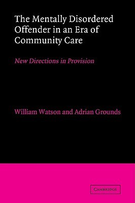 The Mentally Disordered Offender in an Era of Community Care: New Directions in Provision  by  William Watson