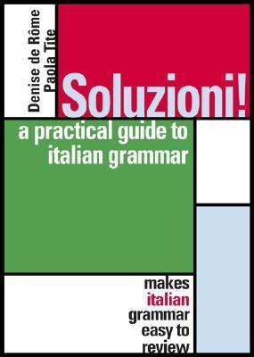 Soluzioni: A Practical Grammar of Contemporary Italian Denise de Rome