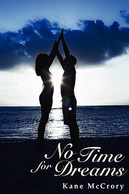 No Time for Dreams: A Novel Kane McCrory