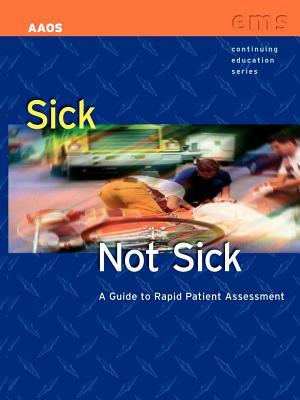 Sick Not Sick: A Guide to Rapid Patient Assessment  by  Mike Helbock