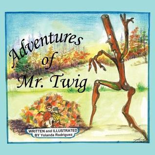 Adventures of Mr. Twig  by  Yolanda Rodriguez
