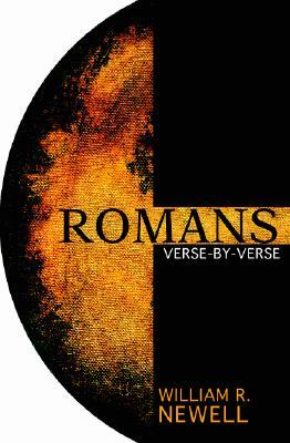 Romans: Verse-by-Verse: A Classic Evangelical Commentary  by  William R. Newell