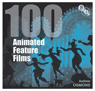 100 Animated Feature Films  by  Andrew  Osmond