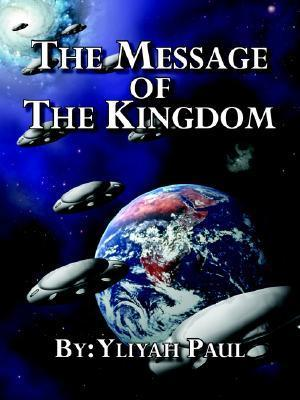 The Message of the Kingdom: Is the Yahweh Seed Yliyah Paul