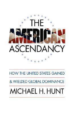 American Ascendancy Michael H. Hunt
