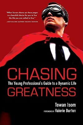Chasing Greatness: The Young Professionals Guide to a Dynamic Life  by  Towan Isom