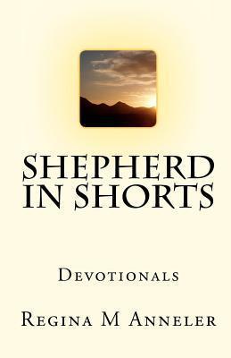Shepherd in Shorts: Devotionals  by  Regina M. Anneler