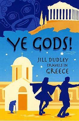 Ye Gods!: Travels In Greece Jill Dudley