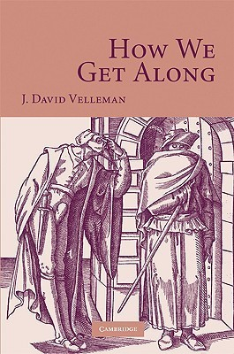 How We Get Along  by  J. David Velleman