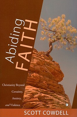 Abiding Faith: Christianity Beyond Certainty, Anxiety, and Violence  by  Scott Cowdell