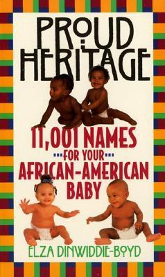 Proud Heritage: 11001 Names for Your African-American Baby Elza Dinwiddie-Boyd