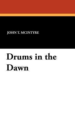 Drums in the Dawn  by  John T. McIntyre
