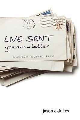 Live Sent: You Are A Letter  by  Jason C Dukes