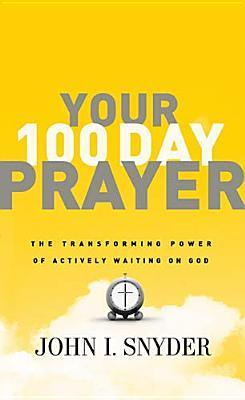 Your 100 Day Prayer: The Transforming Power of Actively Waiting on God  by  John I. Snyder