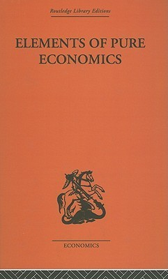 Elements of Pure Economics: Or the Theory of Social Wealth Leon Walrus