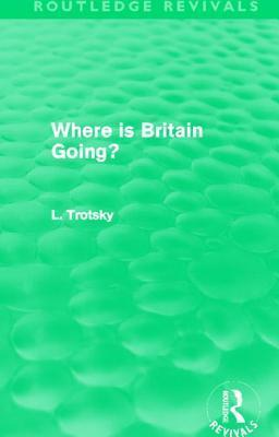 Where Is Britain Going?  by  Leon Trotsky