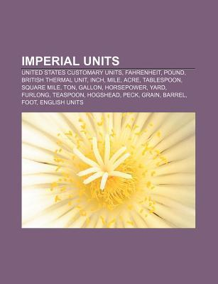 Imperial Units: United States Customary Units, Fahrenheit, Pound, British Thermal Unit, Inch, Mile, Acre, Tablespoon, Square Mile, Ton  by  Source Wikipedia