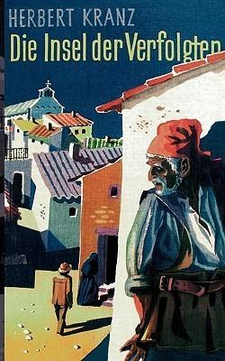 Die Insel der Verfolgten: Abenteuer auf Sardinien  by  Herbert Kranz