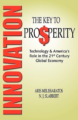 Innovation: The Key to Prosperity Technology & Americas Role in the 21st Century Global Economy Aris Melissaratos