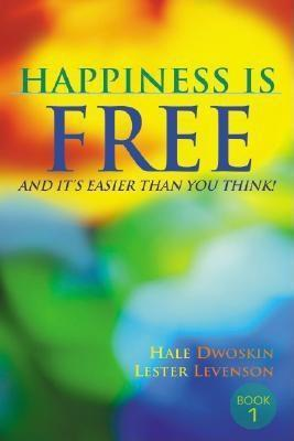 Happiness Is Free, and Its Easier Than You Think!  by  Hale Dwoskin
