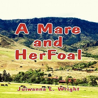 A Mare and Her Foal  by  Juiwanna L. Wright