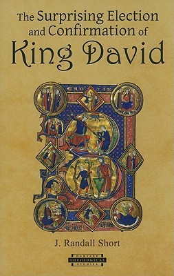 The Surprising Election and Confirmation of King David  by  J. Randall Short