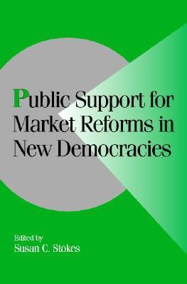 Public Support for Market Reforms in New Democracies Susan C. Stokes