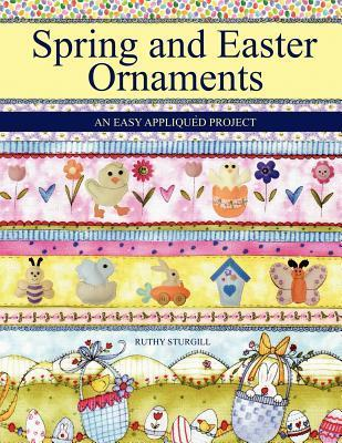 Spring and Easter Ornaments: An Easy Appliqu D Project Ruthy Sturgill