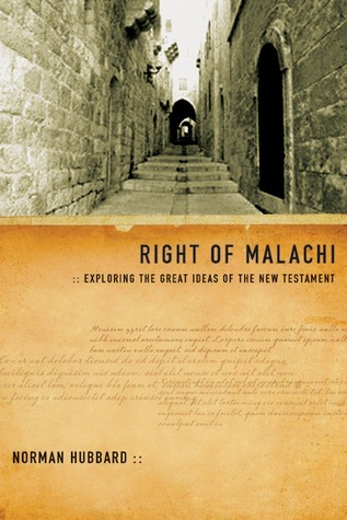 Right of Malachi: Exploring the Great Ideas of the New Testament Norman Hubbard