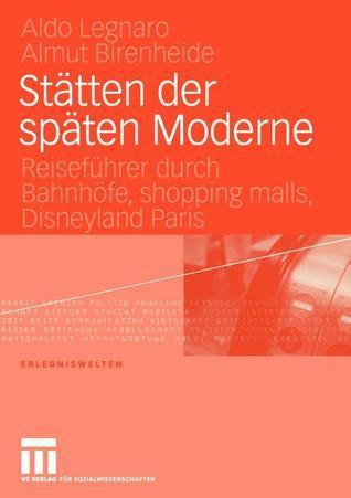 Statten Der Spaten Moderne: Reisefuhrer Durch Bahnhofe, Shopping Malls, Disneyland Paris Aldo Legnaro