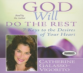 God Will Do The Rest: 7 Keys to the Desires of Your Heart Catherine Galasso-Vigorito