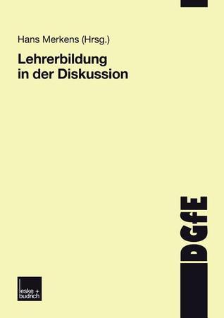 Lehrerbildung in Der Diskussion: Schriften Der Deutschen Gesellschaft Fur Erziehungswissenschaften  by  Hans Merkens