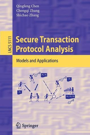 Secure Transaction Protocol Analysis: Models and Applications  by  Qingfeng Chen