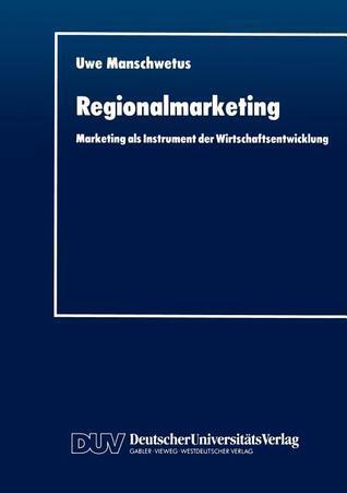 Regionalmarketing: Marketing ALS Instrument Der Wirtschaftsentwicklung  by  Uwe Manschwetus
