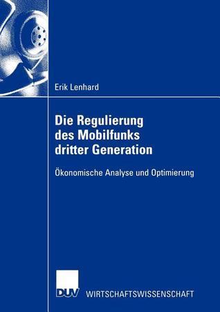 Die Regulierung Des Mobilfunks Dritter Generation: Okonomische Analyse Und Optimierung Erik Lenhard