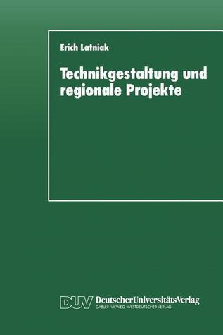 Technikgestaltung Und Regionale Projekte: Eine Auswertung Aus Steuerungstheoretischer Perspektive Erich Latniak