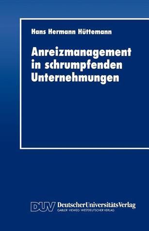 Anreizmanagement in Schrumpfenden Unternehmungen Hans Hermann H. Ttemann