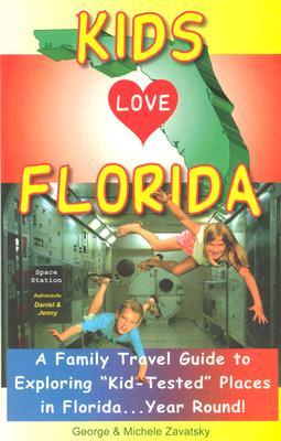 Kids Love Florida: A Family Travel Guide to Exploring Kid-Tested Places in Florida...Year Round!  by  Michele Zavatsky
