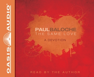 The Same Love: A Devotion  by  Paul Baloche