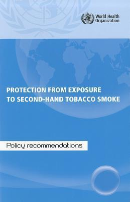 Protection from Exposure to Second-Hand Tobacco Smoke: Policy Recommendations World Health Organization