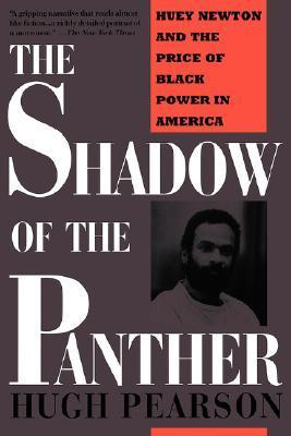 Shadow Of The Panther: Huey Newton And The Price Of Black Power In America  by  Hugh Pearson