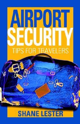Airport Security: Tips for Travelers  by  Shane Lester