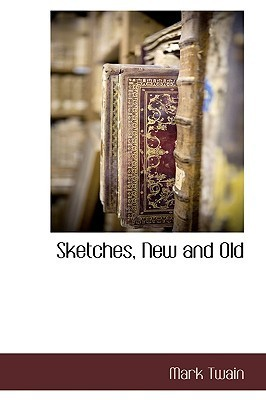 Sketches, New and Old Mark Twain