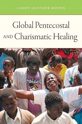 Global Pentecostal and Charismatic Healing Candy Gunther Brown