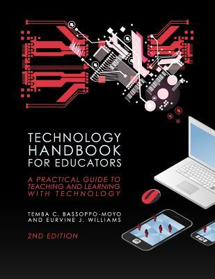 Technology Handbook for Educators: A Practical Guide to Teaching and Learning with Technology Temba C. Bassoppo-Moyo